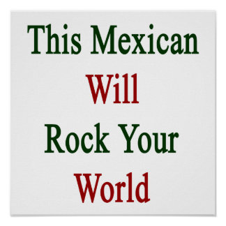 This Mexican Will Rock Your World Poster