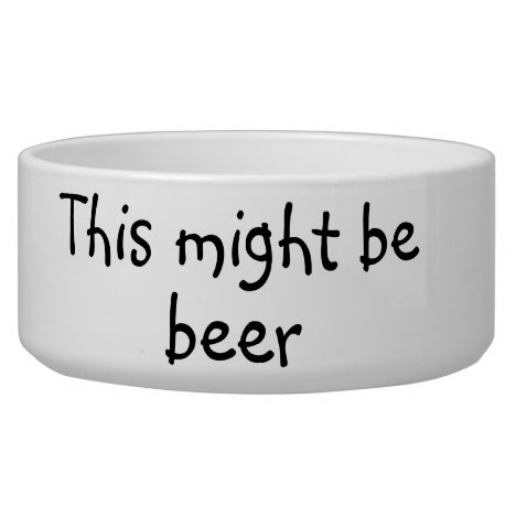 This Might be Beer Dog Funny Humor Pet Bowl