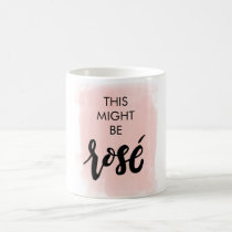 This Might Be Rosé Mug