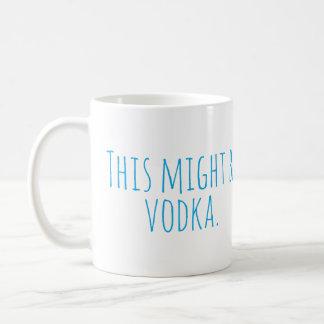 This Might Be Vodka mug