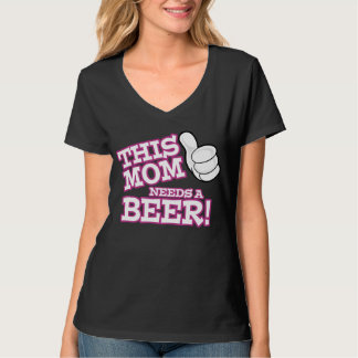 This Mom Needs a Beer Shirt