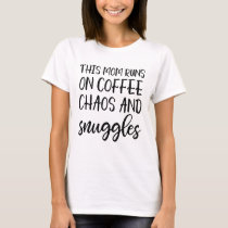 This mom runs on coffee chaos and snuggles t-shirt