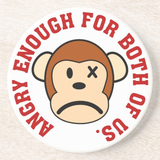 This monkey is angry enough for both of us drink coasters
