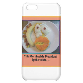 This Morning My Breakfast Spoke To Me.... iPhone 5C Cases