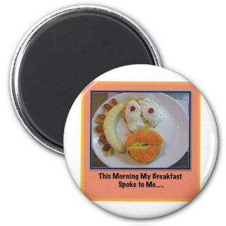 This Morning My Breakfast Spoke To Me.... Magnet