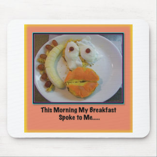 This Morning My Breakfast Spoke To Me.... Mouse Pad