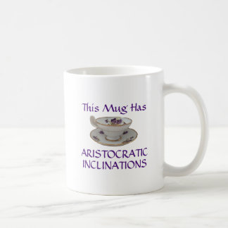 This mug has aristocratic inclinations