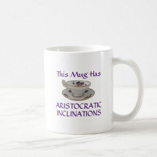 This mug has aristocratic inclinations