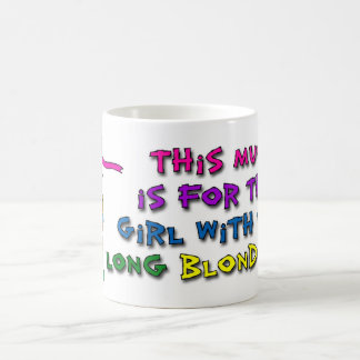 This mug is for the girl with the long blond hair