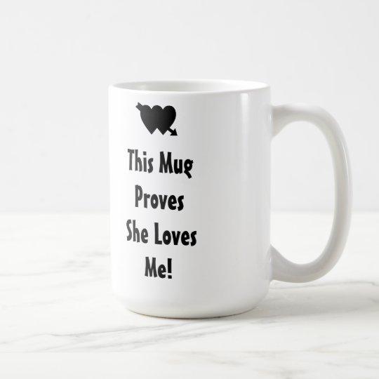This Mug Proves She Loves Me coffee mug