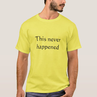 This never happened T-Shirt
