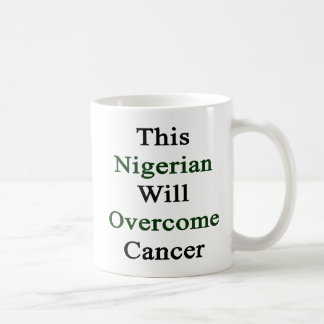 This Nigerian Will Overcome Cancer Coffee Mugs