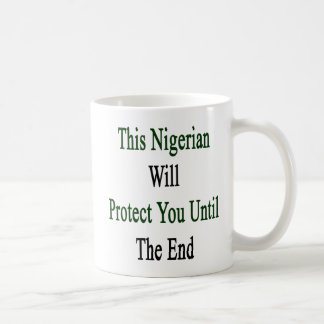 This Nigerian Will Protect You Until The End Coffee Mugs