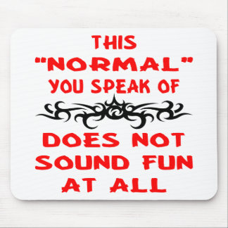 This Normal You Speak Of Does Not Sound Fun At All Mouse Pad