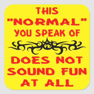 This Normal You Speak Of Does Not Sound Fun At All Square Sticker
