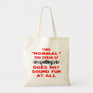 This Normal You Speak Of Does Not Sound Fun At All Tote Bag