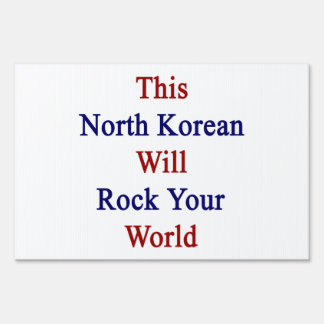 This North Korean Will Rock Your World Yard Sign