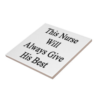 This Nurse Will Always Give His Best Ceramic Tile