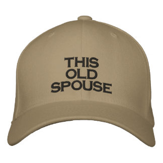 THIS  OLD SPOUSE EMBROIDERED BASEBALL CAP