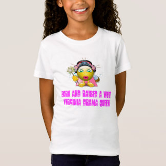 this one, Born and Raised a West Virginia Drama... T-Shirt