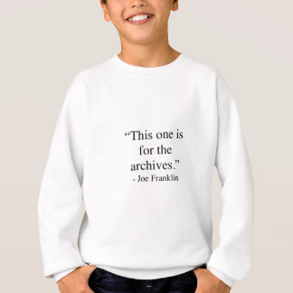 This one is for the archives sweatshirt