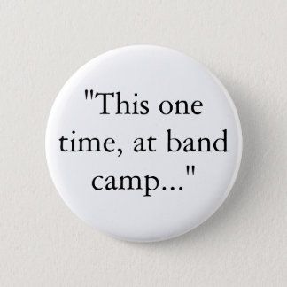 """This one time, at band camp..."" Button"