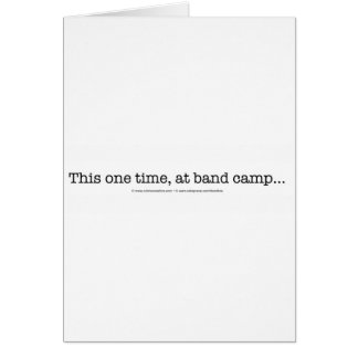 This one time at band camp... card