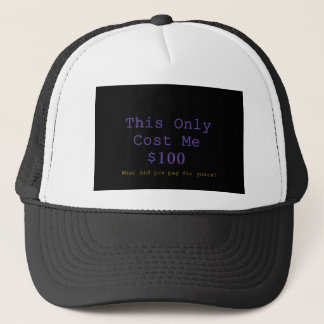 This Only Cost Me $100 What Did You Pay For Yours? Trucker Hat