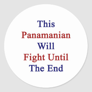 This Panamanian Will Fight Until The End Classic Round Sticker