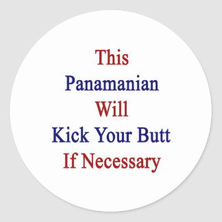 This Panamanian Will Kick Your Butt If Necessary Classic Round Sticker