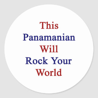 This Panamanian Will Rock Your World Classic Round Sticker
