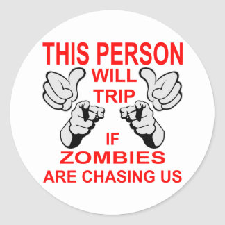 This Person Will Trip You If Zombies Are Chasing Classic Round Sticker