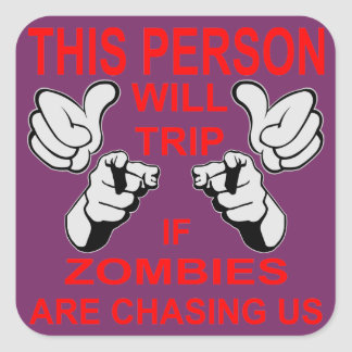 This Person Will Trip You If Zombies Are Chasing Square Sticker