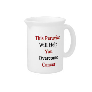 This Peruvian Will Help You Overcome Cancer Drink Pitcher