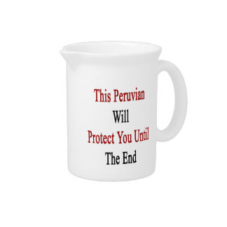 This Peruvian Will Protect You Until The End Beverage Pitcher