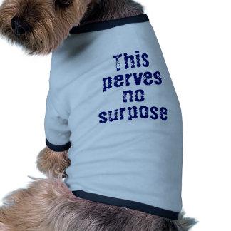 This perves no surpose dog tee