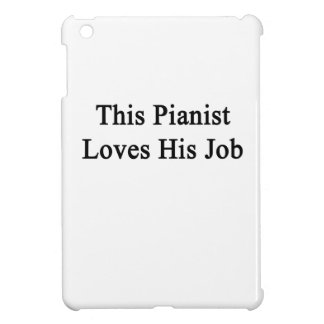 This Pianist Loves His Job iPad Mini Covers