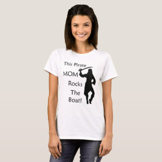 This Pirate Mom Rocks the Boat! T-Shirt