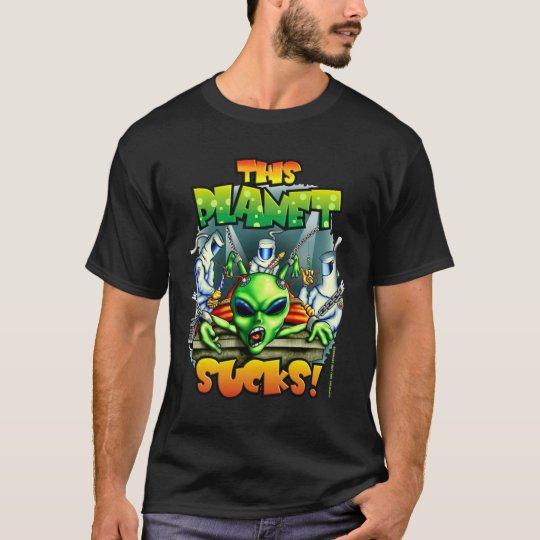 This Planet Sucks (Dark Shirt) T-Shirt