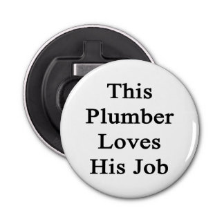 This Plumber Loves His Job Bottle Opener