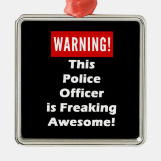This Police Officer is Freaking Awesome! Metal Ornament