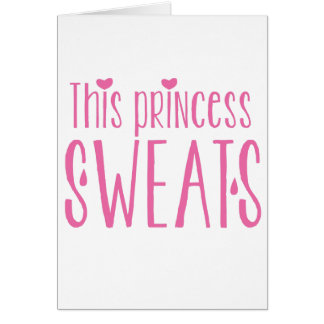 This Princess SWEATS! ladies fitness gym funny Card