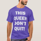 THIS QUEEN DON'T QUIT T-Shirt