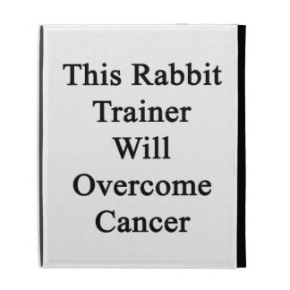 This Rabbit Trainer Will Overcome Cancer iPad Folio Cover