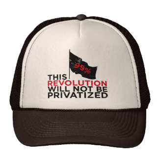 This revolution will not be privatized - 99% trucker hat