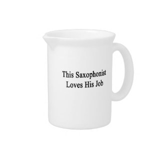This Saxophonist Loves His Job Drink Pitcher