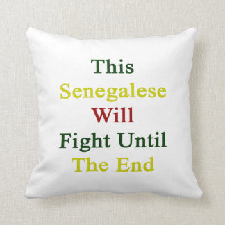 This Senegalese Will Fight Until The End Pillows