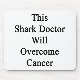 This Shark Doctor Will Overcome Cancer Mouse Pad