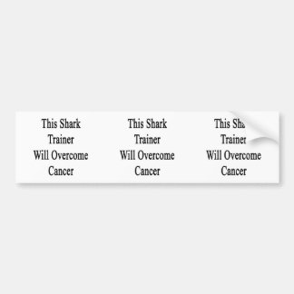 This Shark Trainer Will Overcome Cancer Bumper Stickers