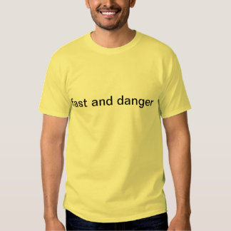this shirt is fast and danger
